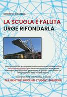 La Scuola è Fallita Urge Rifondarla,  Di Generoso Zigarella,  2019,  Youcanprint - Società, Politica, Economia