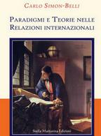 Paradigmi E Teorie Nelle Relazioni Internazionali - Carlo Simon-Belli,  2018 - Società, Politica, Economia