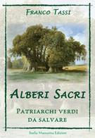 Alberi Sacri. Patriarchi Verdi Da Salvare  - Franco Tassi,  2017,  Stella Mattu - Natura