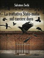 La Trattativa Stato-mafia Sul Carcere Duro. I Governi Andreotti E Amato - Società, Politica, Economia