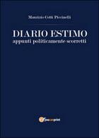 Diario Estimo. Appunti Politicamente Scorretti, Maurizio Cotti Piccinelli,  2015 - Società, Politica, Economia