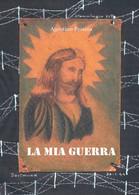 La Mia Guerra  Di Agostino Pessina,  2016,  Youcanprint - Storia, Biografie, Filosofia