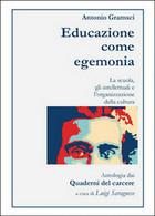 Antonio Gramsci. Educazione Come Egemonia, Luigi Saragnese,  2016 - Storia, Biografie, Filosofia