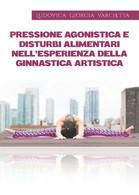 Pressione Agonistica E Disturbi Alimentari - Ludovica Giorgia Varchetta,  2019, - Storia, Biografie, Filosofia