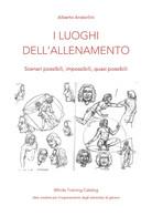 I Luoghi Dell'allenamento - Alberto Andorlini,  2019,  Youcanprint - Storia, Biografie, Filosofia
