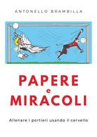 Papere E Miracoli - Antonello Brambilla,  2019,  Youcanprint - Storia, Biografie, Filosofia