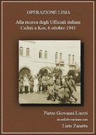 Operazione Lisia. Alla Ricerca Degli Ufficiali Italiani Caduti A Kos, 1943 - Storia, Biografie, Filosofia