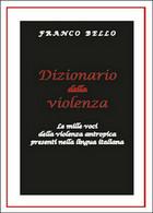 Dizionario Della Violenza. Le Mille Voci Della Violenza Antropica Nella Lingua - Corsi Di Lingue