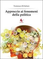 Approccio Ai Fenomeni Della Politica, Tommaso Di Sabato,  2014,  Libellula Ediz. - Società, Politica, Economia