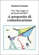 No. Non Vengo, Se No Tu Mi Convinci. A Proposito Di Comunicazione (G. Canessa) - Altri