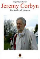 Jeremy Corbyn. Un Leader Di Sinistra- Nigel Cawthorne, N. Mastrolia,  2015 - Società, Politica, Economia