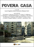 Povera Casa  Di Rossana Torri, Marco Guerzoni, Laura Fregolent,  2015 - Altri