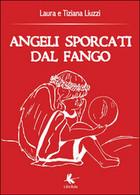 Angeli Sporcati Dal Fango, Tiziana Liuzzi, Laura Liuzzi,  2015,  Libellula Ed. - Medicina, Psicologia