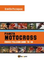Pianeta Motocross Cross Italiano Anni '70-'80 - Ermilio Pezzopane,  2018 - Lotti E Collezioni