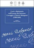 Corti E Diplomazia Nell'Europa Del Seicento. Correggio E Ottavio Bolognesi - Storia, Biografie, Filosofia