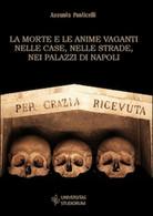 La Morte E Le Anime Vaganti Nelle Case, Nelle Strade, Nei Palazzi Di Napoli - Arte, Architettura