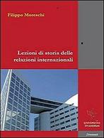 Lezioni Di Storia Delle Relazioni Internazionali,  Di Filippo Moreschi,  2012 - Altri