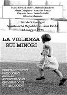 La Violenza Sui Minori. Atti Del Convegno Senato Della Repubblica - Società, Politica, Economia