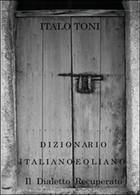 Dizionario Italiano-eoliano  Di Italo Toni,  2015,  Youcanprint - Corsi Di Lingue
