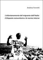 L'allontanamento Del Migrante Dall'Italia: Il Disposto Comunitario E Le Norme - Società, Politica, Economia