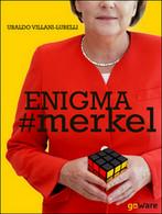 Enigma #Merkel. In Europa Il Potere è Donna. Angela Merkel (2015, GoWare) - Società, Politica, Economia