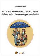La Tutela Del Consumatore Contraente Debole Nella Dimensione Personalistica - Società, Politica, Economia