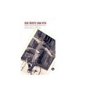 Due Ruote Una Vita - Raffaele Polo,  2012,  Lupo - Lotti E Collezioni