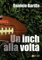 Un Inch Alla Volta - Daniele Barilla,  2017,  Youcanprint - Lotti E Collezioni