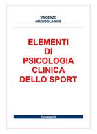 Elementi Di Psicologia Clinica Dello Sport - Vincenzo Amendolagine,  2017,  Youc - Lotti E Collezioni