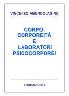 Corpo, Corporeità E Laboratori Psicocorporei - Vincenzo Amendolagine,  2017 - Lotti E Collezioni