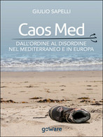 Caos Med. Dall'ordine Al Disordine Nel Mediterraneo E In Europa (Sapelli, 2015) - Società, Politica, Economia