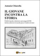 Il Giovane Incontra La Storia, Antonio Chiarella,  2015,  Youcanprint - Storia, Biografie, Filosofia