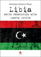 Libia. Dalla Jamahiriya Alla Guerra Civile, Antonella Colonna Vilasi,  2015 - Società, Politica, Economia