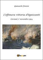 L'effimera Vittoria D'Ognissanti. Coronel, 1° Novembre 1914. Una Storia Della... - Storia, Biografie, Filosofia