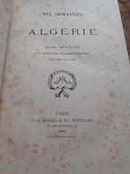 Six Semaines En Algérie Notes De Voyage FELIX AUGUSTIN DE PULLIGNY Morel 1881 - Geografia