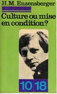 H.M. Enzensberger - Culture Ou Mise En Condition ? - 10/18 N° 783 - 1973 - Politica