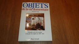 LES OBJETS DE LA VIE DOMESTIQUE Ustensiles En Fer De La Cuisine Et Du Foyer Des Origines Au XIX ème Siècle Outils Lampe - Gastronomia