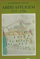 Kaartboek Van De Abdij AFFLIGEM (1717 – 1756) OCKELEY, J. – Uitg. Rijksarchief Met Steun Van Het Provinciebestuur ---> - Storia