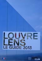 Xavier Dectot, Jean-Luc Martinez, Vincent Pomarède - Louvre Lens Le Guide 2013 / éd. Somogy-Louvre - 2012 - Arte