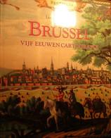 Brussel - Vijf Eeuwen Cartografie - Door Lisette Danckaert - 1989 - Zonder Classificatie