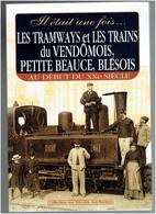 LES TRAMWAYS ET LES TRAINS DU VENDOMOIS PETITE BEAUCE BLESOIS BLOIS VENDOME CHATEAUDUN ORLEANS COURTALAIN MONDOUBLEAU - Ferrovie & Tranvie