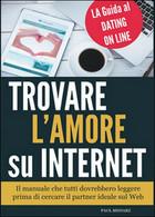 Trovare L'amore Su Internet. La Guida Al Dating Online  Di Paul Meharz,  2015 - Informatica