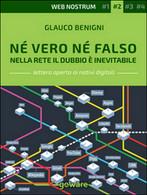 Né Vero Né Falso. Nella Rete Il Dubbio è Inevitabile. Web Nostrum 2 (G. Benigni) - Informatica
