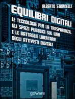 Equilibri Digitali. Le Tecnologie Per La Trasparenza, Gli Spazi Pubblici Sul Web - Informatica