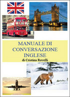Manuale Di Conversazione Inglese  Di Cristina Rovelli,  2014,  Youcanprint - Corsi Di Lingue