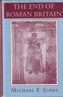 The End Of Roman Britain  - Michael E. Jones - Antigua