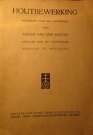 Houtbewerking - Handboek Voor Den Timmerman - Door A. Van Der Hoeven - 1931 - Non Classificati
