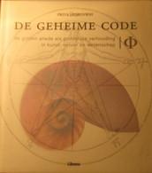 De Geheime Code - Door P. Hemenway - 2012 - Over De Gulden Snede Als Goddelijke Verhouding ... - Non Classificati
