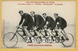 """LES VIEILLES GLOIRES DU CYCLE Ont Toutes Monté Le """" PNEU DUNLOP"""" Quadricycle: LORAUX, Frères CALAIS Et FRIEDMAN - Wielrennen"""