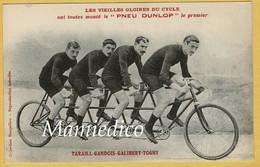 """LES VIEILLES GLOIRES DU CYCLE Ont Toutes Monté Le """" PNEU DUNLOP"""" Quadricycle: TARAILL-GANDOIS-GALIBERT-TOGNY - Wielrennen"""